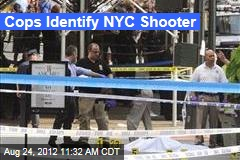 Cops Identify NYC Shooter