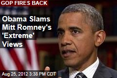 Obama Slams Mitt Romney's 'Extreme' Views