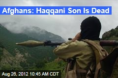 Afghans: Haqqani Son Is Dead