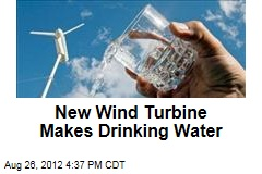New Wind Turbine Makes Drinking Water