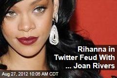 Rihanna in Twitter Feud With ... Joan Rivers