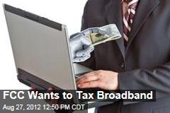 FCC Wants to Tax Broadband