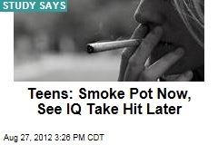 Teens: Smoke Pot Now, See IQ Take Hit Later