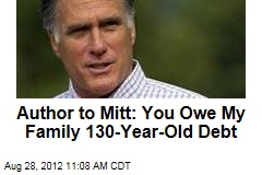 Author to Mitt: You Owe My Family 130-Year-Old Debt