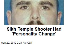 Sikh Temple Shooter Had 'Personality Change'