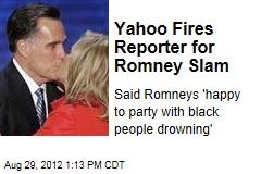 Yahoo Fires Reporter for Romney Slam