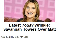 Latest Today Wrinkle: Savannah Towers Over Matt