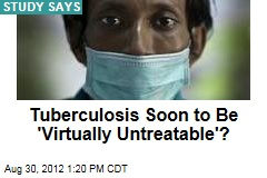 Tuberculosis Soon to Be 'Virtually Untreatable'?