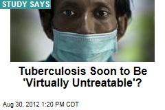 Tuberculosis Soon to Be 'Virtually Untreatable'?