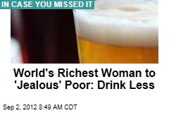 World's Richest Woman Tells 'Jealous' Poor to Drink Less