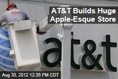 AT&T Builds Huge Apple-Esque Store