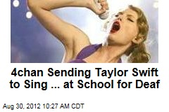 4chan Sending Taylor Swift to Sing... at School for Deaf
