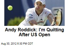 Andy Roddick: I'm Quitting After US Open
