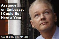 Assange on Embassy: I Could Be Here a Year