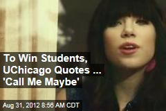 To Win Students, UChicago Quotes ... 'Call Me Maybe'