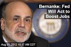 Bernanke: Fed Will Act to Boost Jobs