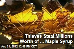 Thieves Steal Millions Worth of ... Maple Syrup