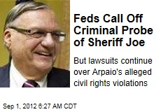 Feds Call Off Criminal Probe of Sheriff Joe