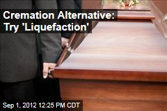 Cremation Alternative: Try 'Liquefaction'