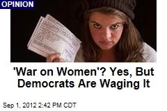 'War on Women'? Yes, But Democrats Are Waging It