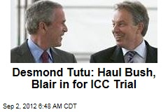 Desmond Tutu: Haul Bush, Blair in for ICC Trial
