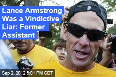 Lance Armstrong Was a Vindictive Liar: Former Assistant