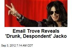 Email Trove Reveals 'Drunk, Despondent' Jacko
