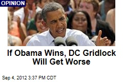 If Obama Wins, DC Gridlock Will Get Worse