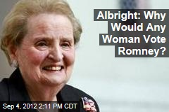 Albright: Why Would Any Woman Vote Romney?