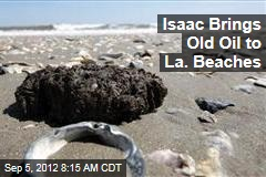 Isaac Brings Old Oil to La. Beaches