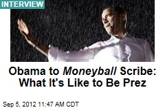 Obama to Moneyball Scribe: What It's Like to Be Prez