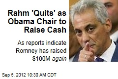 Rahm 'Quits' as Obama Chair to Raise Cash