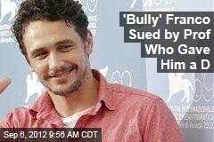 'Bully' Franco Sued by Prof Who Gave Him a D