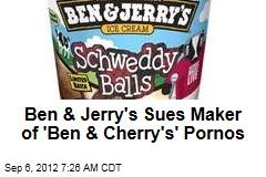 Ben & Jerry's Sues 'Ben & Cherry's' Porno