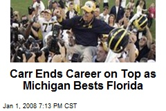 Carr Ends Career on Top as Michigan Bests Florida