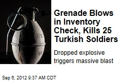 Grenade Blows in Inventory Check, Kills 25 Turkish Soldiers