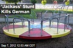 'Jackass' Stunt Kills German