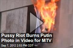 Pussy Riot Burns Putin Photo in Video for MTV