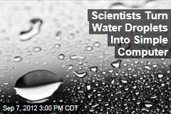 Scientists Turn Water Droplets Into Simple Computer