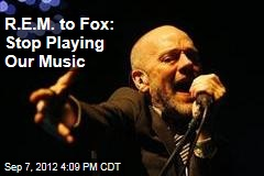 R.E.M. to Fox: Stop Playing Our Music