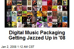 Digital Music Packaging Getting Jazzed Up in '08