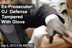 Ex-Prosecutor: OJ Defense Tampered With Glove