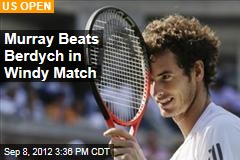 Murray Beats Berdych in Windy Match