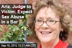 Ariz. Judge to Victim: Expect Sex Abuse in a Bar