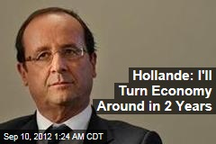 Hollande: I'll Turn Economy Around in 2 Years