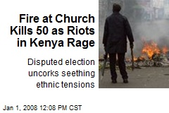 Fire at Church Kills 50 as Riots in Kenya Rage