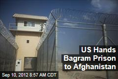 US Hands Bagram Prison to Afghanistan