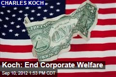 Koch: End Corporate Welfare