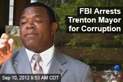 FBI Arrests Trenton Mayor for Corruption
