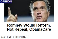 Romney Would Reform, Not Repeal, ObamaCare